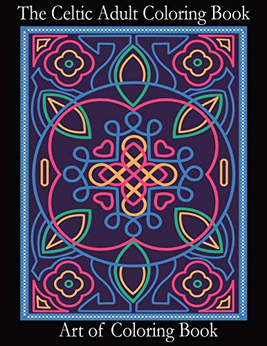 The Celtic Adult Coloring Book: Relieve Stress and Anxiety While You Color Classic Celtic Designs (Coloring Books for Adults) (Volume 3)