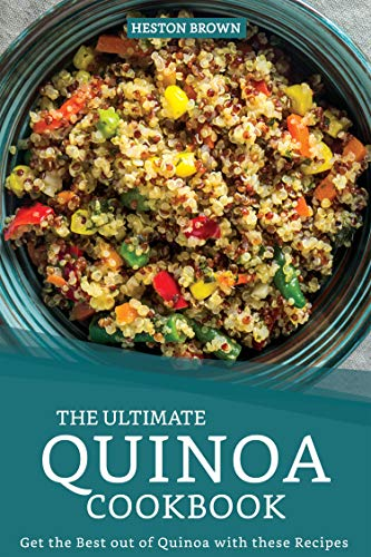 The Ultimate Quinoa Cookbook: Get the Best out of Quinoa with these Recipes (English Edition)