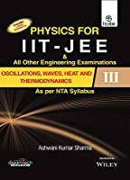 Physics for IIT - JEE & All Other Engineering Examinations, Oscillations, Waves, Heat and Thermodynamics III, As per NTA Syllabus