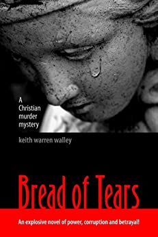 Bread of Tears by [Keith Warren Walley]