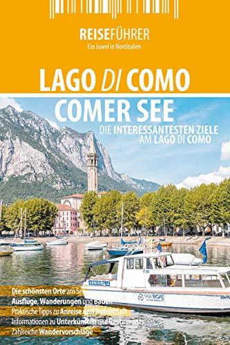 Comer See - Reiseführer - Lago di Como: Die schönsten Ziele am Comer See: Die interessantesten Ziele am Lago di Como
