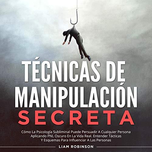 Técnicas de Manipulación Secreta [Secret Manipulation Techniques] Audiobook By Liam Robinson cover art