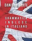 Grammatica Inglese in Italiano: Ideale per Italiani auto-didatti, Grammatica della lingua Inglese dal livello A1 al C2 (A1  A2  B1  B2  C1  C2)