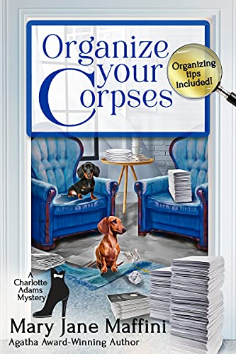 Organize Your Corpses (A Charlotte Adams Professional Organizer Mystery Book 1) by [Mary Jane Maffini]