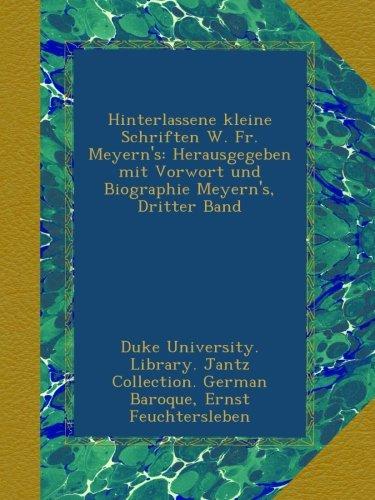Hinterlassene kleine Schriften W. Fr. Meyern's: Herausgegeben mit Vorwort und Biographie Meyern's, Dritter Band