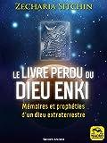 Le livre perdu du Dieu Enki: Mémoires et prophéties d'un dieu extraterrestre (Savoirs Anciens)