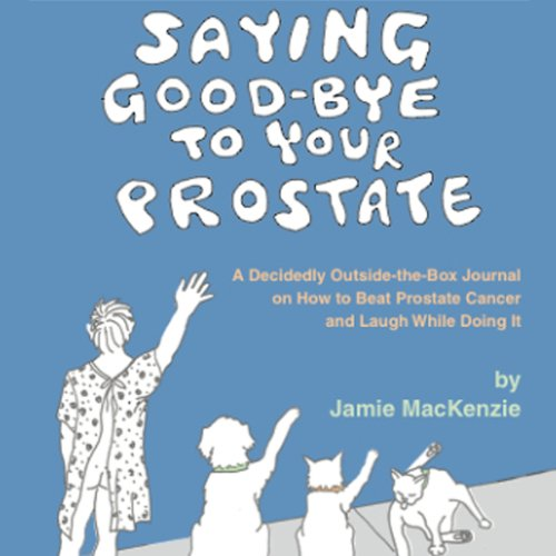 Saying Good-Bye to Your Prostate audiobook cover art