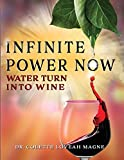 Infinite Power Now: Water Turn Into Wine