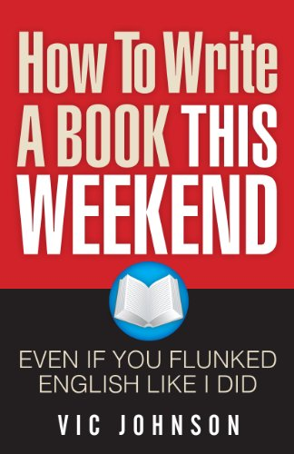 How To Write a Book This Weekend, Even If You Flunked English Like I Did