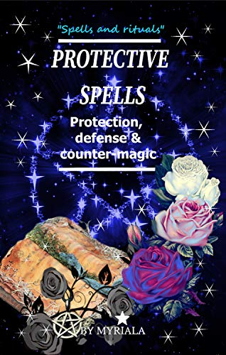 Protective Spells: Protection, defense and counter-magic (English Edition)
