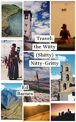 Travel: the Witty (Shitty) Nitty-Gritty: A wry, often hilarious, warts and all journey into the 80s and 90s World of Travel (English Edition)