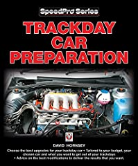 Trackday Car Preparation Tailored to your budget, your chosen car, and what you want to get out of your trackdays, this book gives advice on the best places to direct your modifications to deliver the results that you want