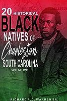 20 Historical Black Natives of Charleston, South Carolina: Volume One