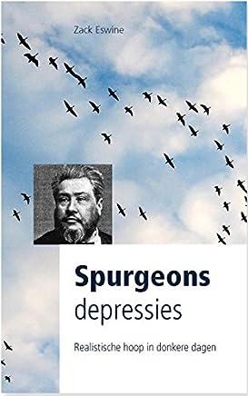 SPURGEONS DEPRESSIES: Troost en bemoediging vanuit Spurgeons ervaring met depressiviteit: realistische hoop in donkere dagen