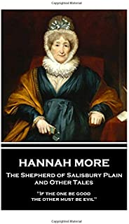 """Hannah More - The Shepherd of Salisbury Plain and Other Tales: """"If the one be good, the other must be evil"""""""