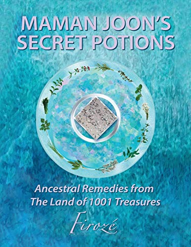 Mamanjoon's Secret Potions: Ancestral Remedies From The Land Of 1001 Treasures