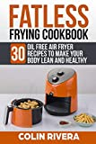 Fatless Frying Cookbook: 30 Oil Free Air Fryer Recipes To Ma