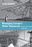 Managing Europe's Water Resources: Twenty-first Century Challenges
