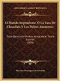 Marido Imprudente, O La Taza de Chocolate y Los Polvos Anoni: Pieza Comica En Un Acto, Arreglada Al Teatro Espanol (1851)
