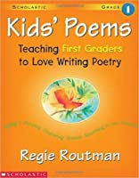 Kids' Poems: Teaching First Graders to Love Writing Poetry