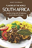 Flavors of the World - South Africa: Healthy Living with 35 Delicious South African Recipes