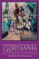 Irrepressible Adventures With Britannia: Personalities, Politics and Culture in Britain