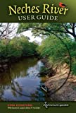 Neches River User Guide (River Books, Sponsored by The Meadows Center for Water and the Environment, Texas State University)