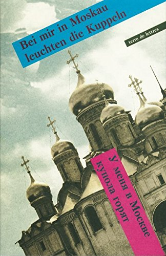 Bei mir in Moskau leuchten die Kuppeln: Eine Stadt im Spiegel ihrer Gedichte (terre de lettres)