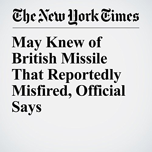 May Knew of British Missile That Reportedly Misfired, Official Says copertina