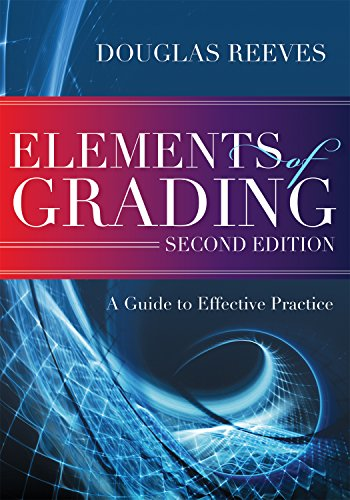 Elements Of Grading A Guide To Effective Practice Second Edition How To Begin A Constructive Time Saving Evidence Based Conversation About Improving Grading Practices