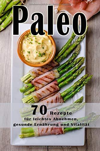 Paleo:70 Low Carb Rezepte, Paläo, Steinzeiternährung, Steinzeitdiät, + BONUS, Superfood, Detox, Kokosöl, Matcha, Quinoa, Honig (Paleo, Paläo, Low ... Matcha, Honig, Quinoa, Detox, Band 1)