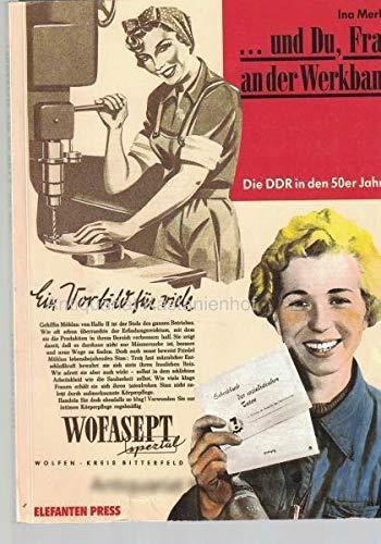... und Du, Frau an der Werkbank. Die DDR in den 50er Jahren