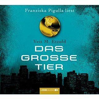Das große Tier                   Autor:                                                                                                                                 Veit Etzold                               Sprecher:                                                                                                                                 Franziska Pigulla                      Spieldauer: 7 Std. und 11 Min.     10 Bewertungen     Gesamt 3,5