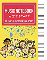 Music Notebook - Wide Staff: Music Writing Notebooks For Kids / Blank Sheet Music Notebook / Wide Staff Blank Manuscript Paper / 6 Staves Per Page / Staff Paper Notebook