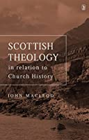 Scottish Theoloy: In Relation to Church History