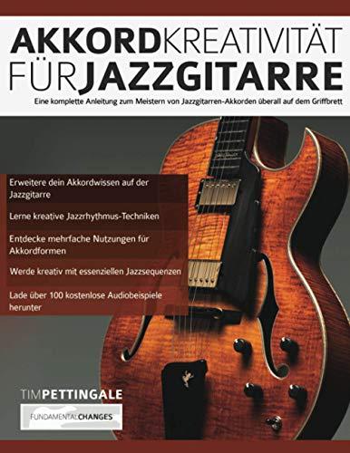Akkord-Kreativität für Jazzgitarre: Eine komplette Anleitung zum Meistern von Jazzgitarren-Akkorden überall auf dem Griffbrett