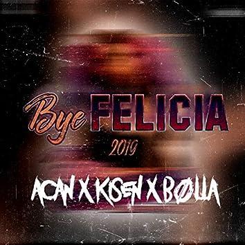 Bye Felicia 2019