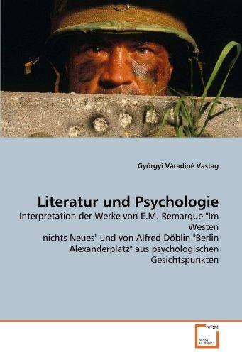 Literatur und Psychologie: Interpretation der Werke von E.M. Remarque 'Im Westen nichts Neues' und von Alfred Döblin 'Berlin Alexanderplatz' aus psychologischen Gesichtspunkten