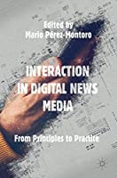 Interaction in Digital News Media: From Principles to Practice