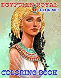 Color Me! - Egyptian Royal Coloring Book: A Wonderful Tool For Relaxation And Relieve Stress