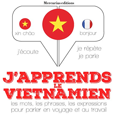 J'apprends le vietnamien     J'écoute. Je répète. Je parle.              By:                                                                                                                                 J. M. Gardner                               Narrated by:                                                                                                                                 Florence A.,                                                                                        Thi Nam Ha                      Length: 3 hrs and 58 mins     Not rated yet     Overall 0.0