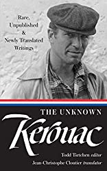 The Unknown Kerouac: Rare, Unpublished & Newly Translated Writings (The Library of America) by Jack Kerouac (Author), Todd Tietchen (Editor), Jean-Christophe Cloutier (Translator)