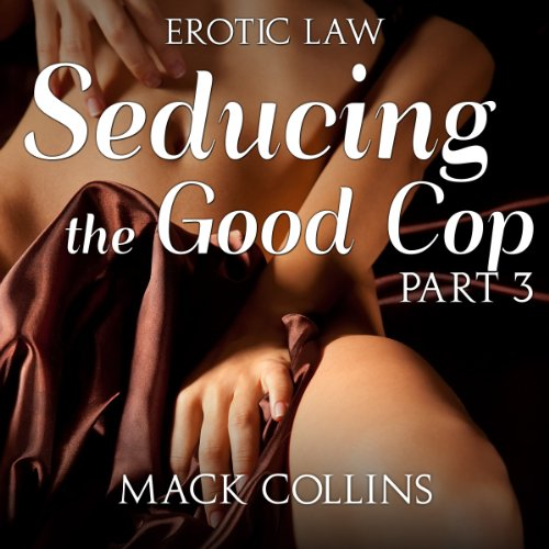 Seducing the Good Cop: Erotic Law, Part 3 audiobook cover art