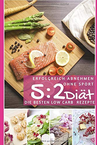 Erfolgreich abnehmen ohne Sport mit der 5 : 2 Diät: Die besten Low Carb Rezepte