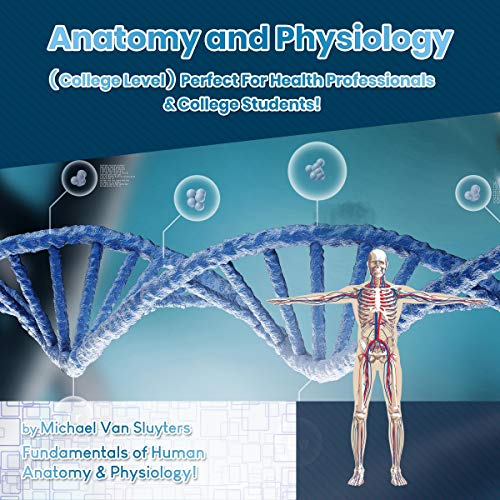 Anatomy and Physiology (College Level) Perfect for Health Professionals & College Students! Audiobook By Michael Van Sluyters cover art