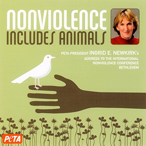 Nonviolence Includes Animals                   By:                                                                                                                                 Ingrid E. Newkirk                               Narrated by:                                                                                                                                 Ingrid E. Newkirk,                                                                                        Dennis Kucinich                      Length: 40 mins     11 ratings     Overall 4.5