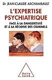 L'Expertise psychiatrique - Face à la dangerosité et à la récidive des criminels