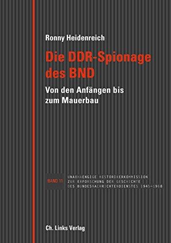 Die DDR-Spionage des BND: Von den Anfängen bis zum Mauerbau