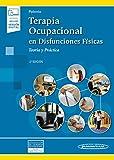 Terapia ocupacional en disfunciones fisicas (incluye version digital): Teoría y práctica. (incluye versión digital)