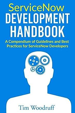 : ServiceNow Development Handbook: A compendium of